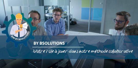 Le BIM by BSolutions - Votre rôle à jouer dans notre méthode collaborative
