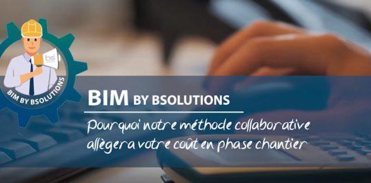 Le BIM by BSolutions - Pourquoi notre méthode collaborative allégera votre coût en phase chantier
