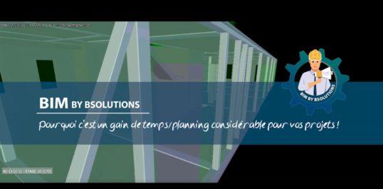 Le BIM by BSolutions - Pourquoi c'est un gain de temps/planning considérable pour vos projets