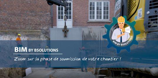 Le BIM by BSolutions - Zoom sur la phase de soumission de votre chantier !