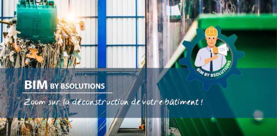 Le BIM by BSolutions – Zoom sur la déconstruction de votre bâtiment