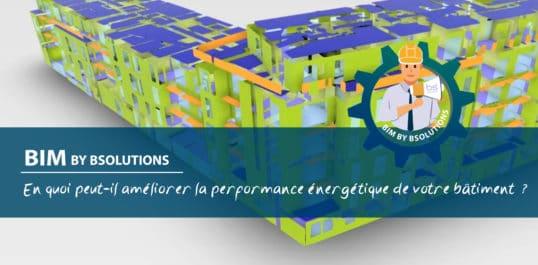 Le BIM by BSolutions – En quoi peut-il améliorer la performance énergétique de votre bâtiment ?